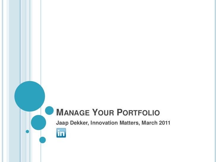 Manage Your Portfolio<br />Jaap Dekker, InnovationMatters, March 2011<br />