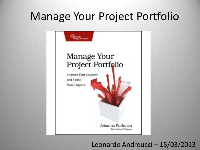 Manage Your Project Portfolio           Leonardo Andreucci – 15/03/2013