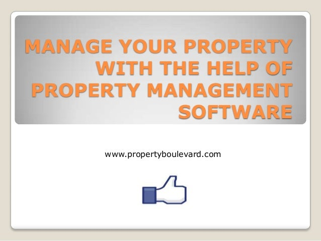 MANAGE YOUR PROPERTY WITH THE HELP OF PROPERTY MANAGEMENT SOFTWARE www.propertyboulevard.com