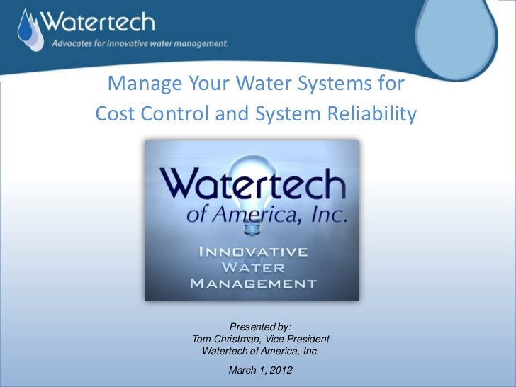 Manage Your Water Systems forCost Control and System Reliability                 Presented by:          Tom Christman, Vic...