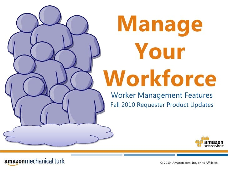 Manage Your Workforce<br />Worker Management Features <br />Fall 2010 Requester Product Updates <br />