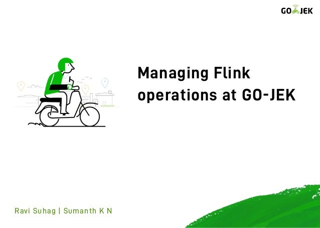 Managing Flink operations at GO-JEK Ravi Suhag | Sumanth K N