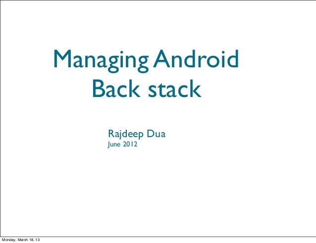 Managing Android                          Back stack                           Rajdeep Dua                           June ...