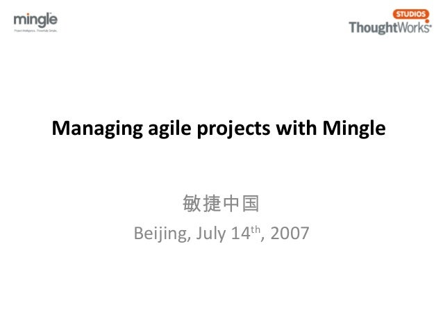 Managing agile projects with Mingle  敏捷中国  Beijing, July 14th, 2007