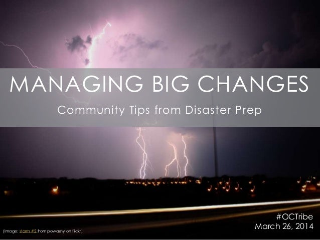 MANAGING BIG CHANGES Community Tips from Disaster Prep #OCTribe March 26, 2014(Image: storm #2 from powazny on flickr)