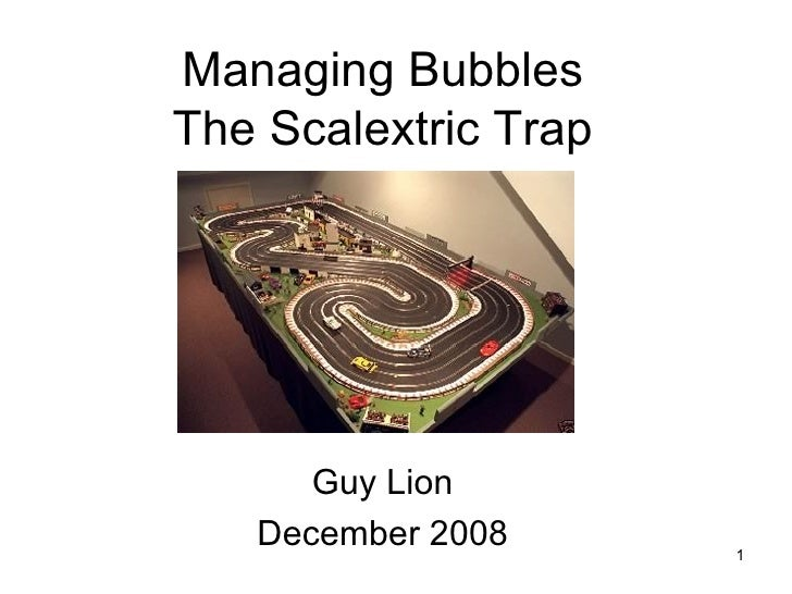 Managing Bubbles The Scalextric Trap Guy Lion December 2008