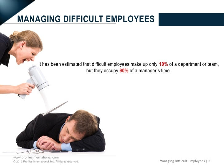 the difficult employee Everyone has their ups and downs and off days at what point does a difficult  employee become a toxic employee there are several definitive.