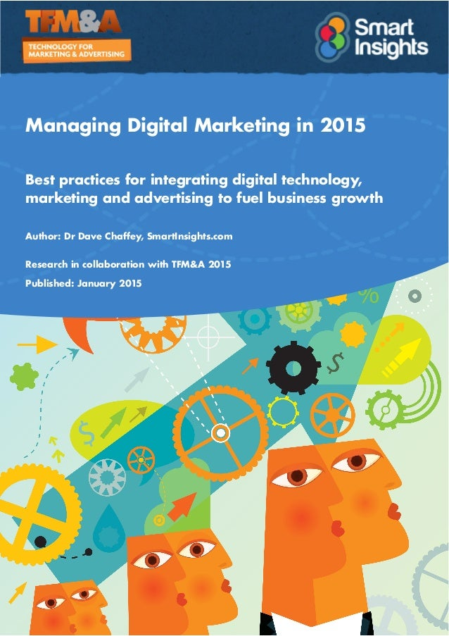 Managing Digital Marketing in 2015 Best practices for integrating digital technology, marketing and advertising to fuel bu...