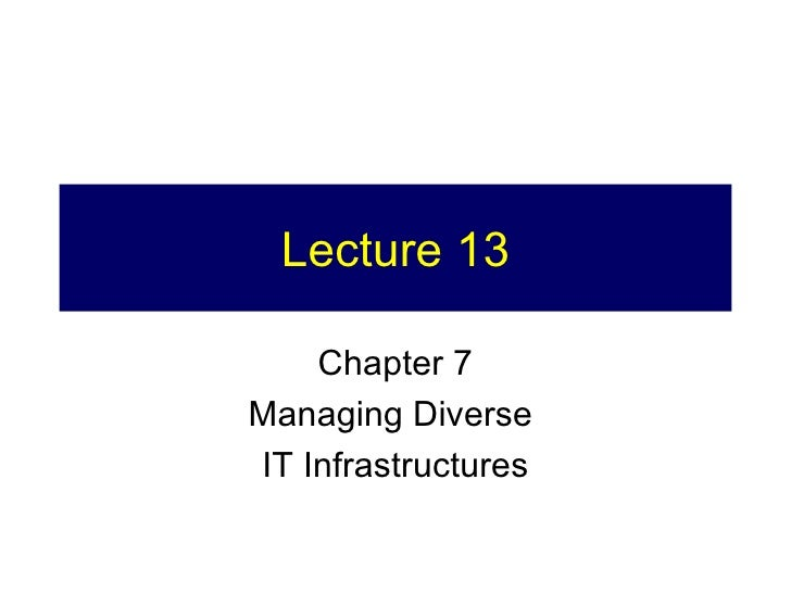 Lecture 13 Chapter 7 Managing Diverse  IT Infrastructures