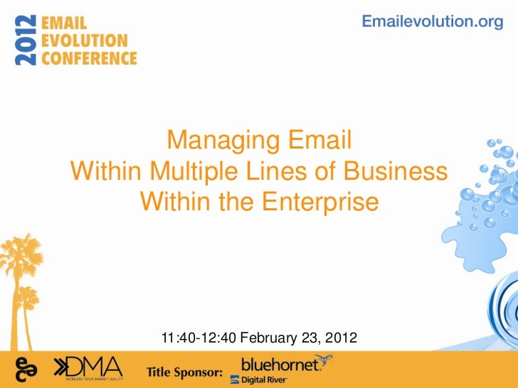 Managing EmailWithin Multiple Lines of Business      Within the Enterprise       11:40-12:40 February 23, 2012