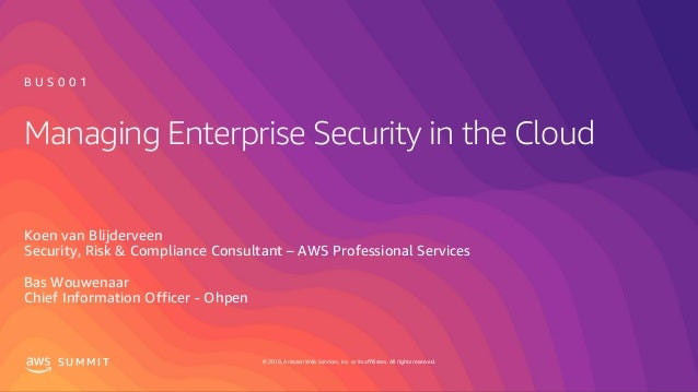 © 2019, Amazon Web Services, Inc. or its affiliates. All rights reserved.S U M M I T Managing Enterprise Security in the C...
