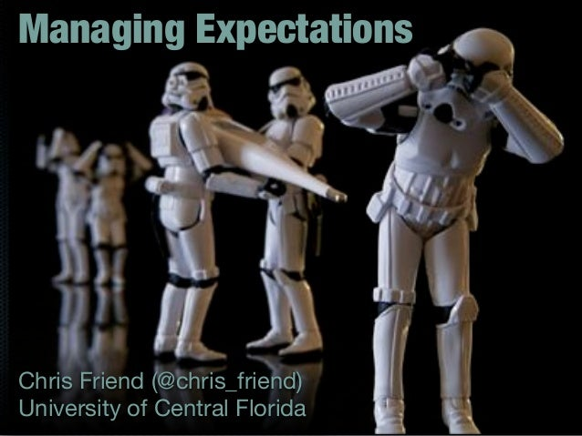 Managing ExpectationsChris Friend (@chris_friend)University of Central Florida