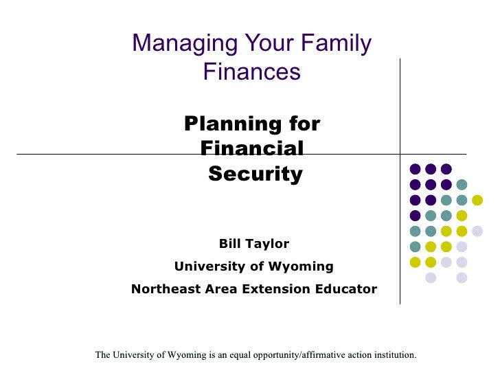 Managing Your Family Finances Planning for Financial  Security Bill Taylor University of Wyoming Northeast Area Extension ...