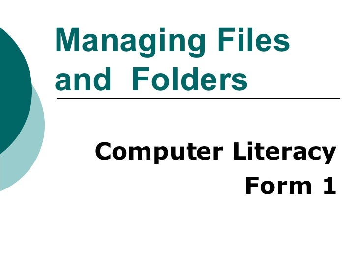 Managing Files  and  Folders Computer Literacy Form 1