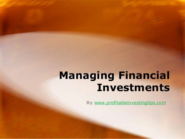 Managing Financial     Investments    By www.profitableinvestingtips.com