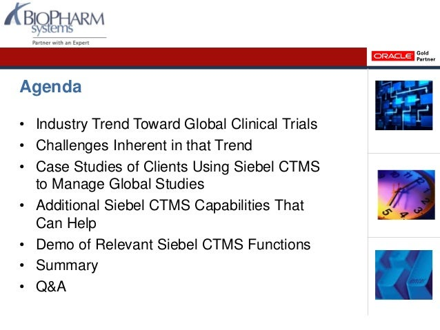 Managing Global Studies With Oracle S Siebel Clinical