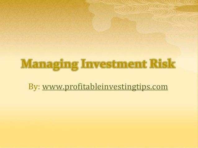 Managing Investment RiskBy: www.profitableinvestingtips.com
