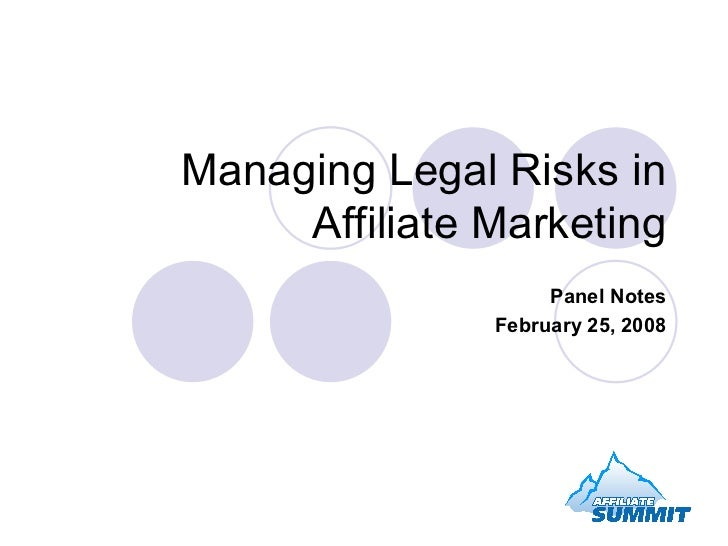 Managing Legal Risks in Affiliate Marketing Panel Notes February 25, 2008