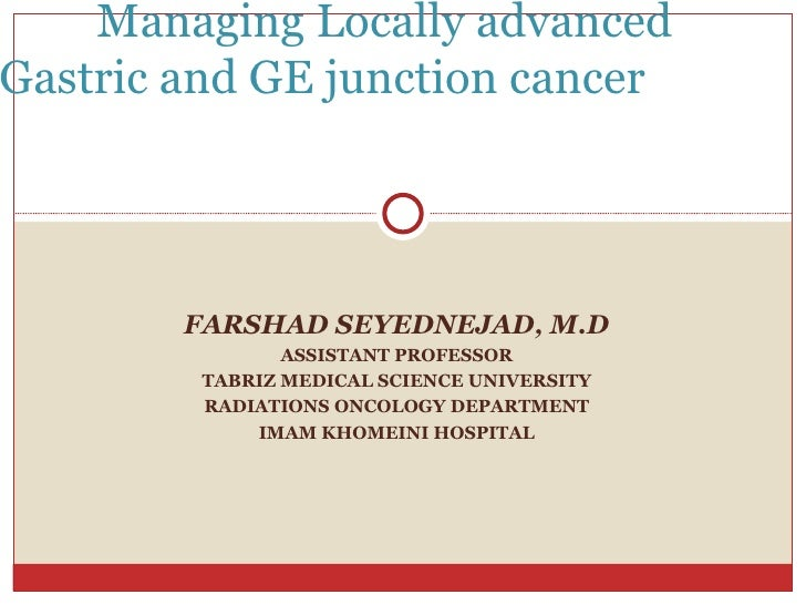 FARSHAD SEYEDNEJAD, M.D ASSISTANT PROFESSOR TABRIZ MEDICAL SCIENCE UNIVERSITY RADIATIONS ONCOLOGY DEPARTMENT IMAM KHOMEINI...
