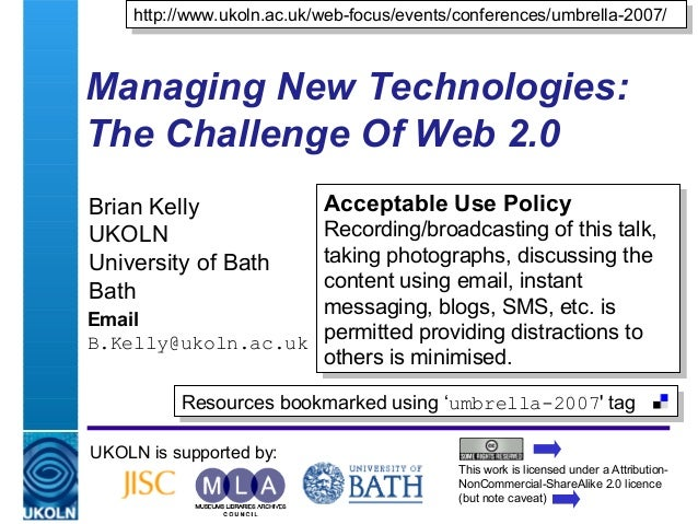 A centre of expertise in digital information management Managing New Technologies: The Challenge Of Web 2.0 Brian Kelly UK...