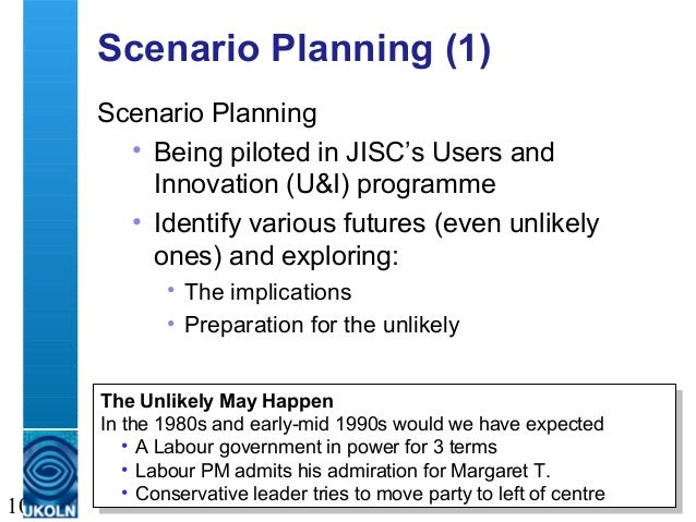 A centre of expertise in digital information management 10 Scenario Planning (1) Scenario Planning • Being piloted in JISC...
