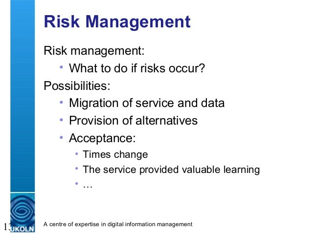 A centre of expertise in digital information management 13 Risk Management Risk management: • What to do if risks occur? P...