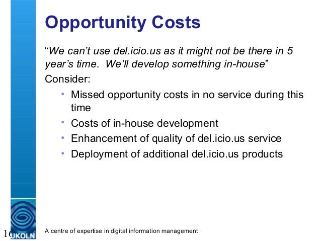 """A centre of expertise in digital information management 16 Opportunity Costs """"We can't use del.icio.us as it might not be ..."""