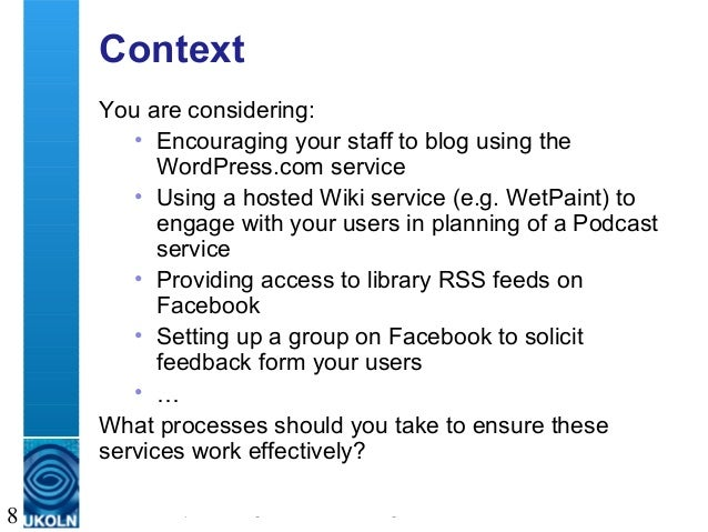 A centre of expertise in digital information management 8 Context You are considering: • Encouraging your staff to blog us...