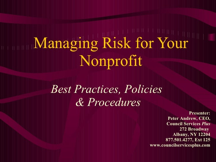 Managing Risk for Your Nonprofit Best Practices, Policies  & Procedures Presenter: Peter Andrew, CEO, Council Services  Pl...