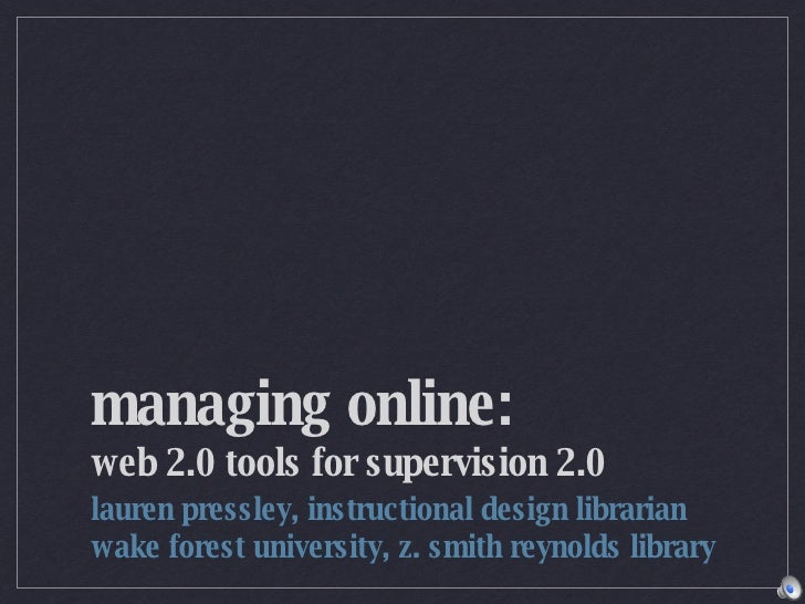 managing online:  web 2.0 tools for supervision 2.0 <ul><li>lauren pressley, instructional design librarian  </li></ul><ul...