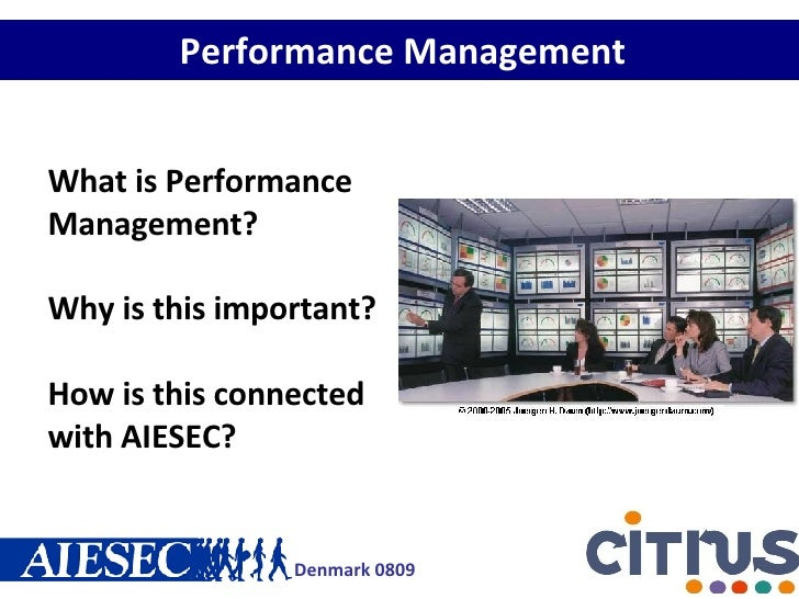 Performance Management What is Performance Management? Why is this important? How is this connected with AIESEC?