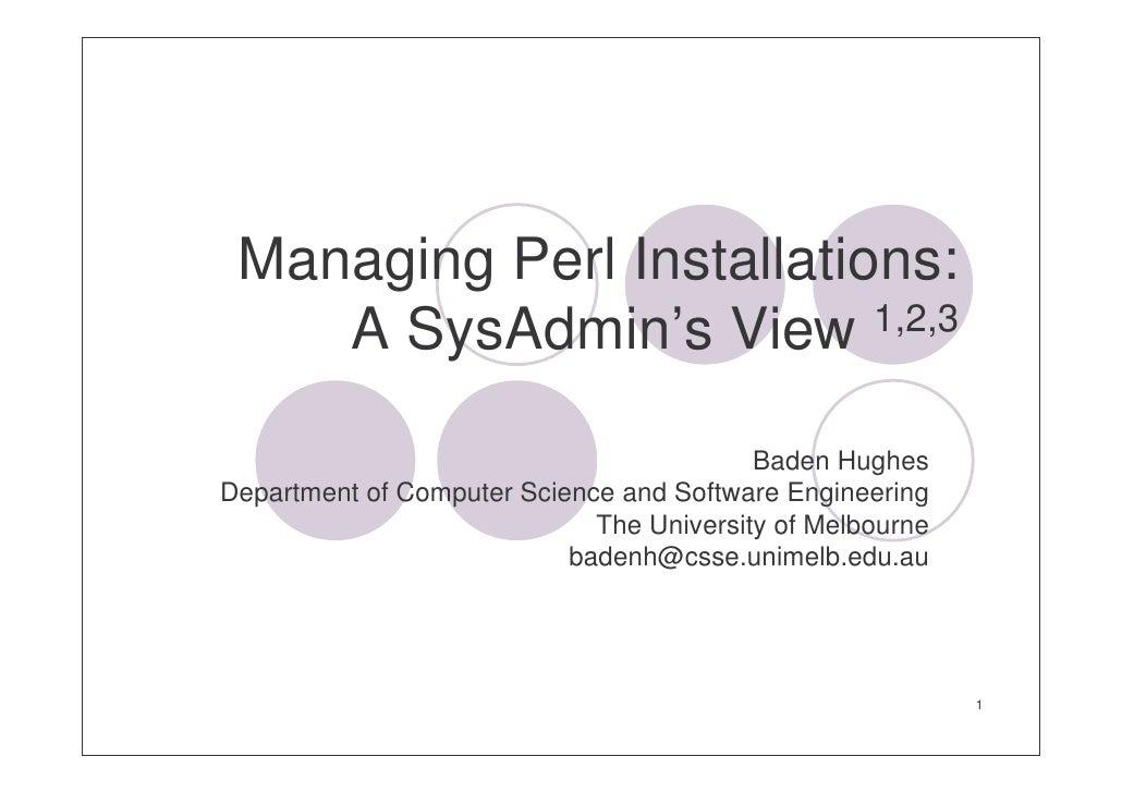 Managing Perl Installations:     A SysAdmin's View 1,2,3                                            Baden Hughes Departmen...