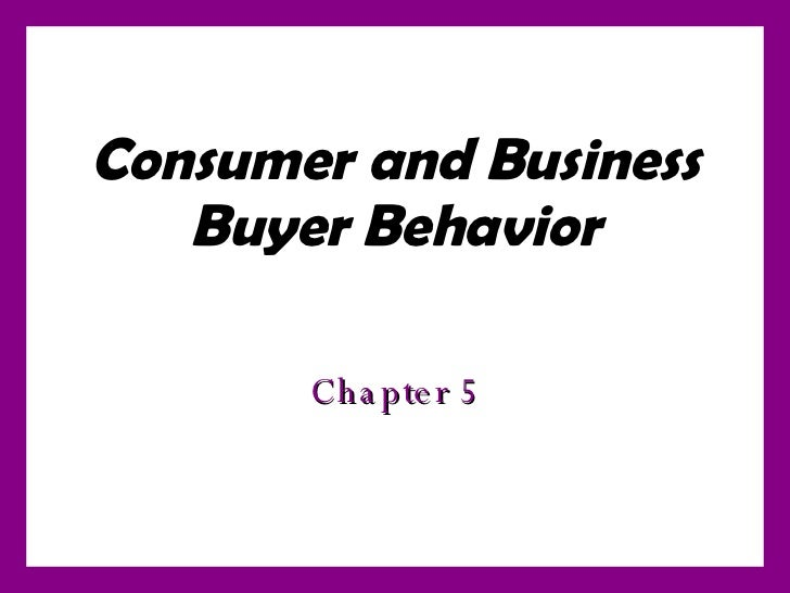 Consumer and Business Buyer Behavior Chapter 5