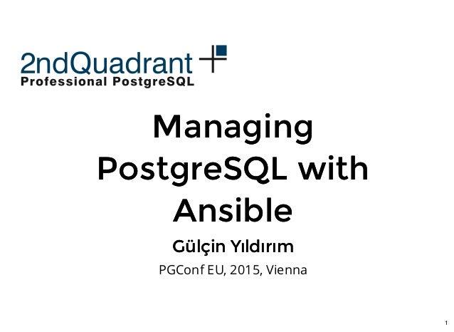 1 ManagingManaging PostgreSQL withPostgreSQL with AnsibleAnsible Gülçin YıldırımGülçin Yıldırım PGConf EU, 2015, Vienna