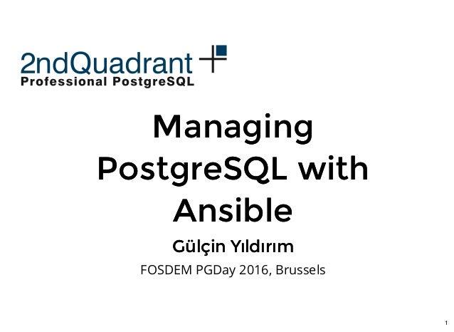 1 ManagingManaging PostgreSQL withPostgreSQL with AnsibleAnsible Gülçin YıldırımGülçin Yıldırım FOSDEM PGDay 2016, Brussels