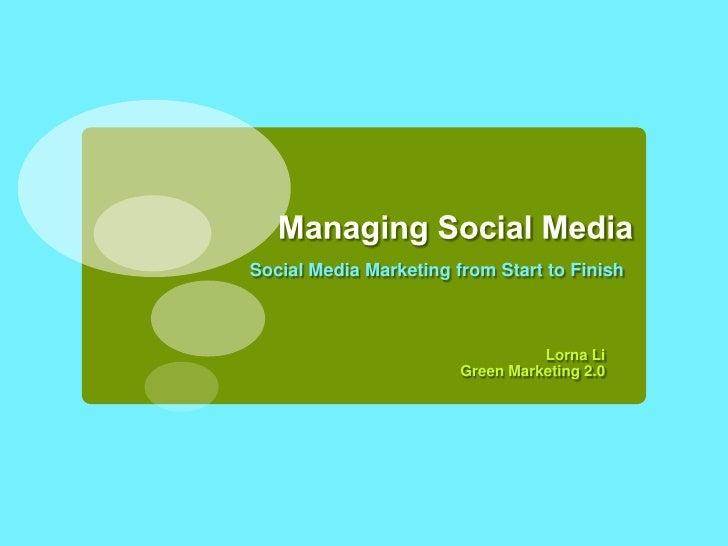 Managing Social Media<br />Social Media Marketing from Start to Finish<br />Lorna Li<br />Green Marketing 2.0<br />
