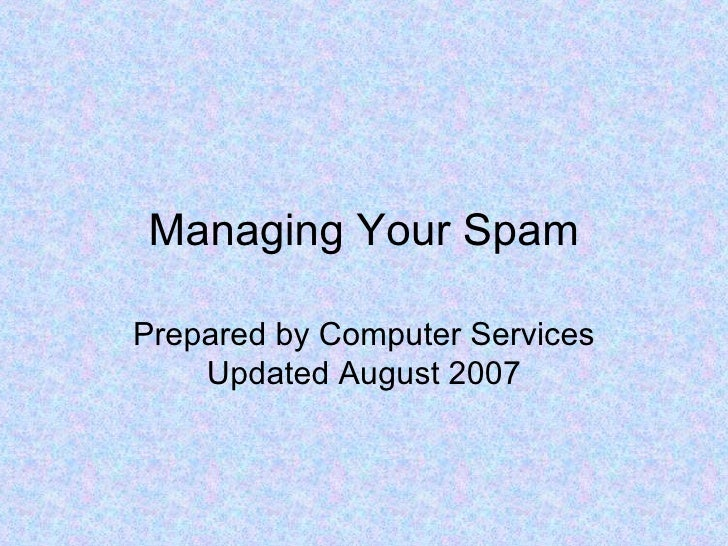 Managing Your Spam Prepared by Computer Services Updated August 2007