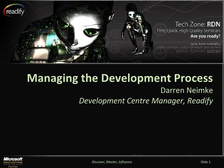 Discover, Master, Influence Slide  Managing the Development Process Darren Neimke Development Centre Manager, Readify