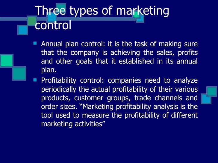 Three types of marketing control <ul><li>Annual plan control: it is the task of making sure that the company is achieving ...
