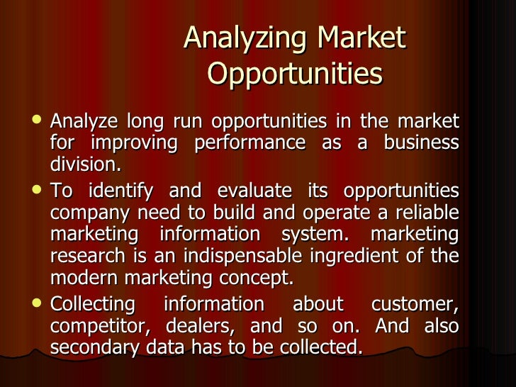 Analyzing Market Opportunities <ul><li>Analyze long run opportunities in the market for improving performance as a busines...