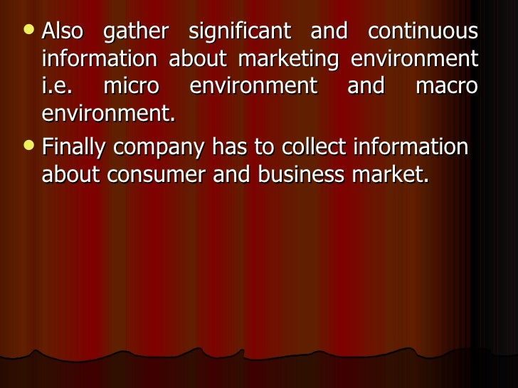 <ul><li>Also gather significant and continuous information about marketing environment i.e. micro environment and macro en...