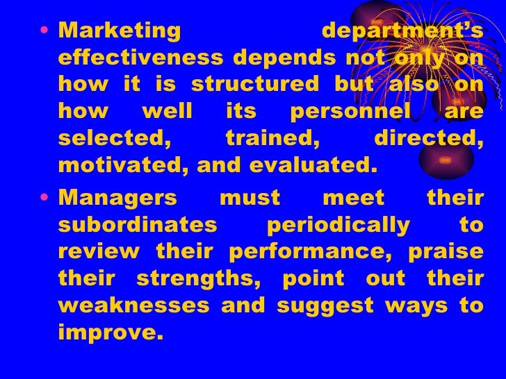 <ul><li>Marketing department's effectiveness depends not only on how it is structured but also on how well its personnel a...