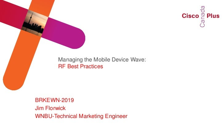 Managing the Mobile Device Wave:        RF Best PracticesBRKEWN-2019Jim FlorwickWNBU-Technical Marketing Engineer