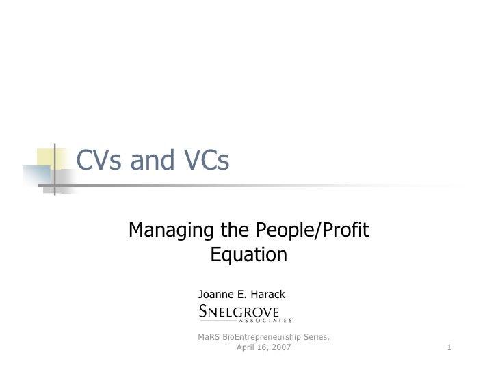 CVs and VCs     Managing the People/Profit            Equation           Joanne E. Harack             MaRS BioEntrepreneur...
