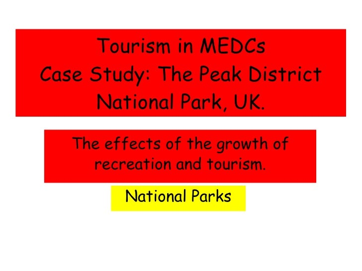 Tourism in MEDCs Case Study: The Peak District National Park, UK. The effects of the growth of recreation and tourism. Nat...