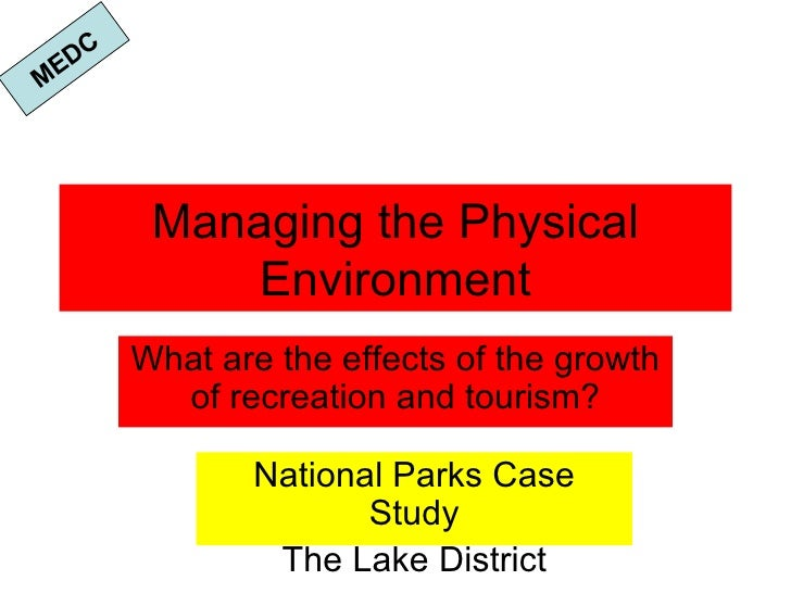 Managing the Physical Environment What are the effects of the growth of recreation and tourism? National Parks Case Study ...