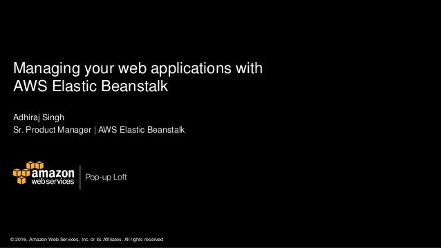 © 2016, Amazon Web Services, Inc. or its Affiliates. All rights reserved Managing your web applications with AWS Elastic B...