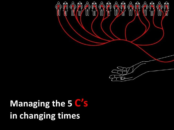 Managing the 5 C's in changing times