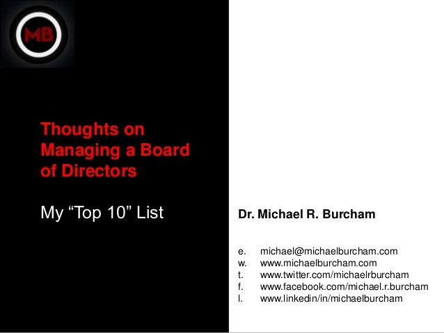 "Thoughts onManaging a Boardof DirectorsMy ""Top 10"" List   Dr. Michael R. Burcham                   e.   michael@michaelbur..."
