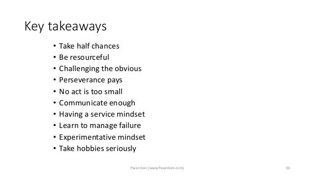 Key takeaways • Take half chances • Be resourceful • Challenging the obvious • Perseverance pays • No act is too small • C...